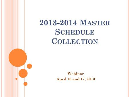 2013-2014 M ASTER S CHEDULE C OLLECTION Webinar April 16 and 17, 2013.