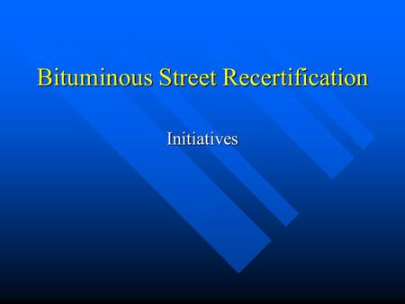 Bituminous Street Recertification Initiatives. Initiative Items n Stone Matrix Asphalt (SMA) n Longitudinal Joint Spec and other methods for longitudinal.