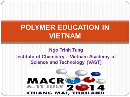 Ngo Trinh Tung Institute of Chemistry – Vietnam Academy of Science and Technology (VAST) POLYMER EDUCATION IN VIETNAM.