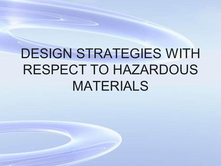 DESIGN STRATEGIES WITH RESPECT TO HAZARDOUS MATERIALS.