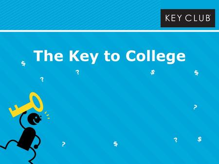 The Key to College $ $ $ $ ? ? ? ? ? $. Other than furthering your education, attending a college or university helps you… o Get a better job o Increase.