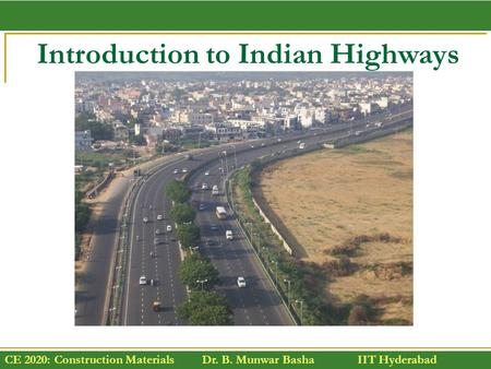 CE 2020: Construction Materials Dr. B. Munwar Basha IIT Hyderabad Introduction to Indian Highways.