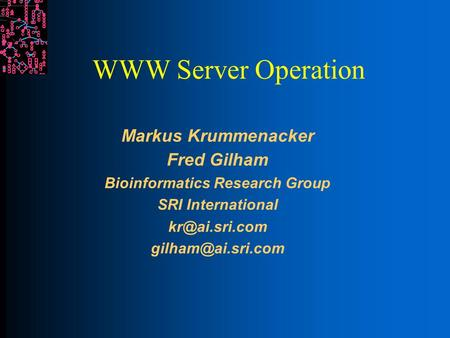 WWW Server Operation Markus Krummenacker Fred Gilham Bioinformatics Research Group SRI International