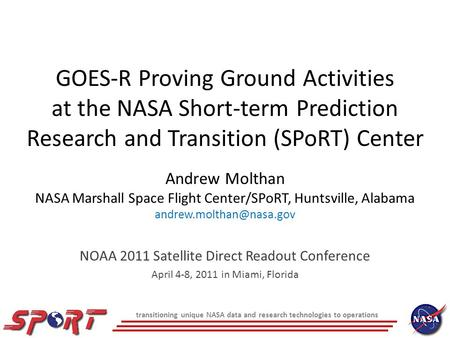 Transitioning unique NASA data and research technologies to operations GOES-R Proving Ground Activities at the NASA Short-term Prediction Research and.