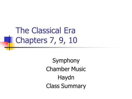 The Classical Era Chapters 7, 9, 10 Symphony Chamber Music Haydn Class Summary.