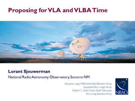 Proposing for VLA and VLBA Time Lorant Sjouwerman National Radio Astronomy Observatory, Socorro NM.