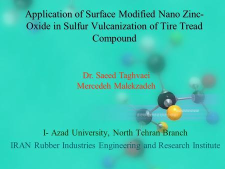 Application of Surface Modified Nano Zinc- Oxide in Sulfur Vulcanization of Tire Tread Compound I- Azad University, North Tehran Branch IRAN Rubber Industries.
