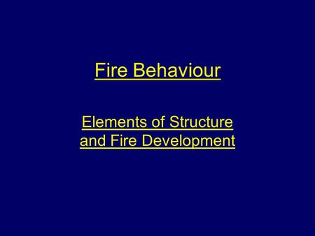 Fire Behaviour Elements of Structure and Fire Development.