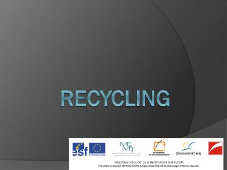 What is recycling?  When recycling waste is processed and transformed into new materials.  Recycling is divided into direct and indirect.  Fast recycling.