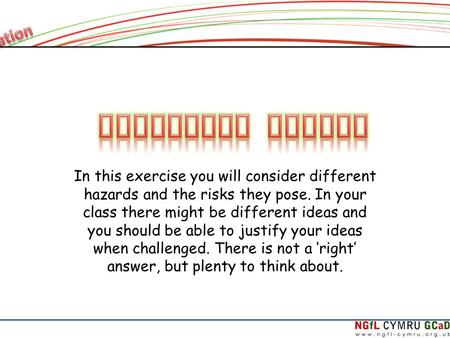 In this exercise you will consider different hazards and the risks they pose. In your class there might be different ideas and you should be able to justify.