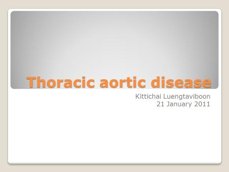 Thoracic aortic disease Kittichai Luengtaviboon 21 January 2011.