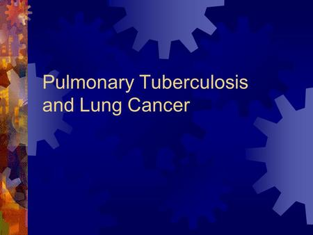 Pulmonary Tuberculosis and Lung Cancer. Diagnosis of Primary Tumor  Sputum Cytology  Flexible Bronchoscopy and Biopsy  TTNA transthoracic needle aspiration.
