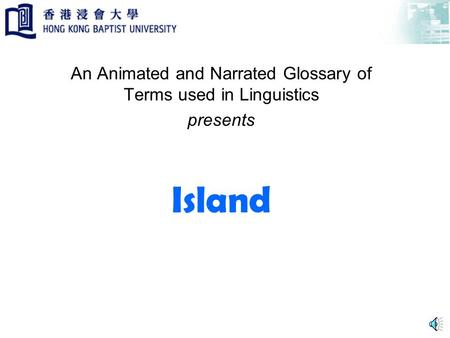 Island An Animated and Narrated Glossary of Terms used in Linguistics presents.