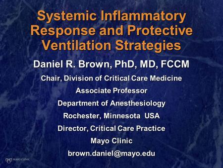 Systemic Inflammatory Response and Protective Ventilation Strategies Daniel R. Brown, PhD, MD, FCCM Chair, Division of Critical Care Medicine Associate.