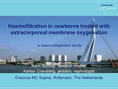 Haemofiltration in newborns treated with extracorporeal membrane oxygenation a case-comparison study Karin Blijdorp, research student Karlien Cransberg,