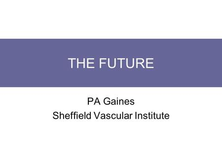 THE FUTURE PA Gaines Sheffield Vascular Institute.