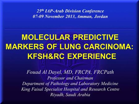MOLECULAR PREDICTIVE MARKERS OF LUNG CARCINOMA: KFSH&RC EXPERIENCE