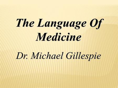 The Language Of Medicine Dr. Michael Gillespie. 2.