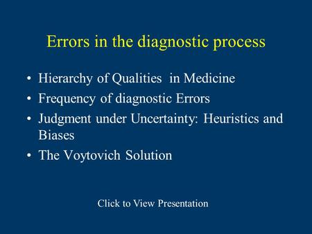 Errors in the diagnostic process Hierarchy of Qualities in Medicine Frequency of diagnostic Errors Judgment under Uncertainty: Heuristics and Biases The.
