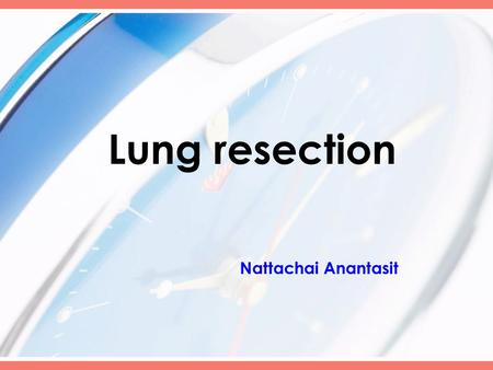 Lung resection Nattachai Anantasit. In Ramathibodi hospital (1983-1997, N= 20) Indication for lung resection –Congenital cystic disease45% –Persistent.