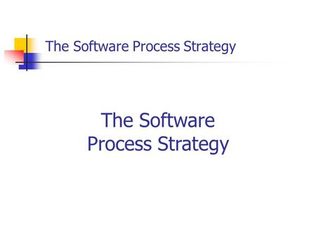 The Software Process Strategy. The software process (SP) is a self-improvement process designed to help you control, manage, and improve the way you work.
