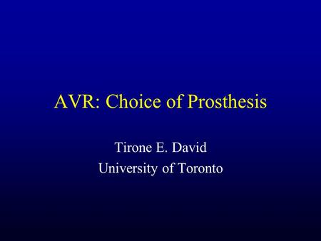 AVR: Choice of Prosthesis Tirone E. David University of Toronto.