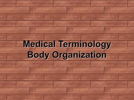 Medical Terminology Body Organization. Biological Organization Cell - the basic unit of life Tissue - a group of like cells that work together to perform.