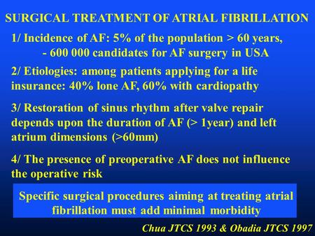 1/ Incidence of AF: 5% of the population > 60 years, - 600 000 candidates for AF surgery in USA 2/ Etiologies: among patients applying for a life insurance: