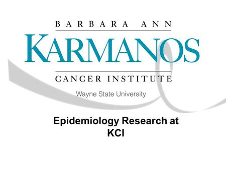 Epidemiology Research at KCI. Epidemiology Epidemiology is the study of the distribution of diseases in the population. Epidemiologic methods are used.