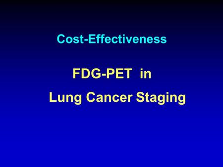 Cost-Effectiveness FDG-PET in Lung Cancer Staging.