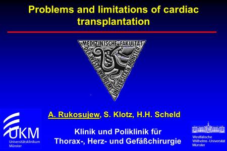 Problems and limitations of cardiac transplantation A. Rukosujew, S. Klotz, H.H. Scheld Westfälische Willhelms -Universität Münster Klinik und Poliklinik.