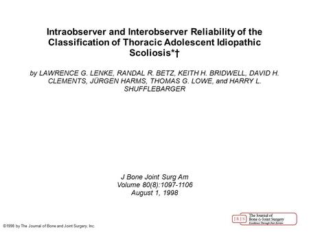 Intraobserver and Interobserver Reliability of the Classification of Thoracic Adolescent Idiopathic Scoliosis*† by LAWRENCE G. LENKE, RANDAL R. BETZ, KEITH.