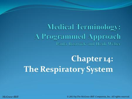 McGraw-Hill © 2013 by The McGraw-Hill Companies, Inc. All rights reserved. Chapter 14: The Respiratory System.