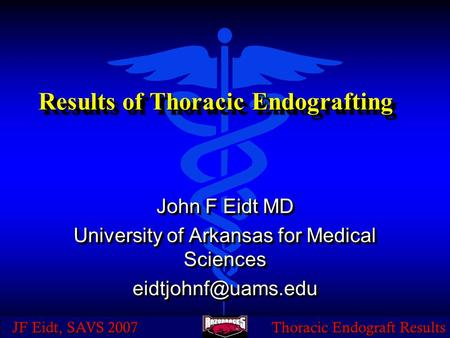 JF Eidt, SAVS 2007 Thoracic Endograft Results Results of Thoracic Endografting John F Eidt MD University of Arkansas for Medical Sciences