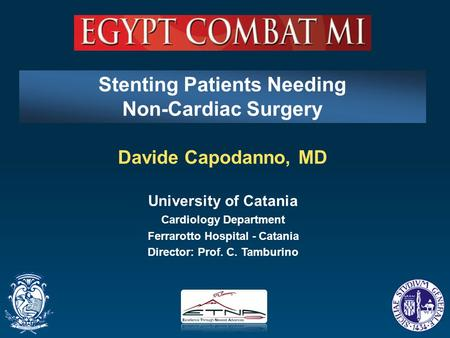 Davide Capodanno, MD University of Catania Cardiology Department Ferrarotto Hospital - Catania Director: Prof. C. Tamburino Stenting Patients Needing Non-Cardiac.