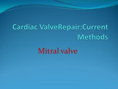 Mitral valve. Repair vs. Replacement >%80 of MR are repairable Produces more physiological flow states It better preserves LV function Less thrombolic.