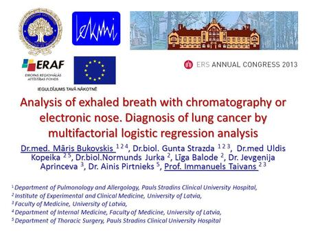 Analysis of exhaled breath with chromatography or electronic nose. Diagnosis of lung cancer by multifactorial logistic regression analysis Dr.med. Māris.