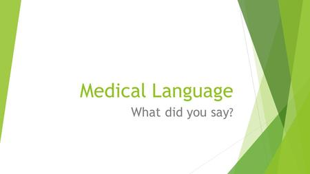 Medical Language What did you say?.