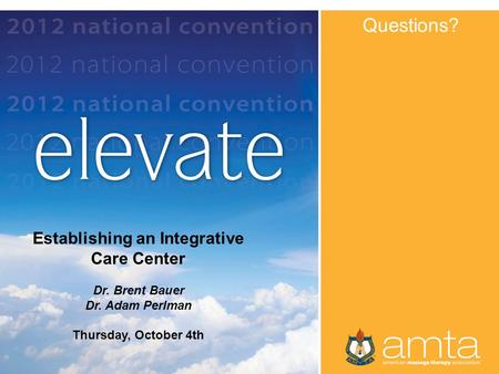 Title by Presenter Name Questions? Establishing an Integrative Care Center Dr. Brent Bauer Dr. Adam Perlman Thursday, October 4th.