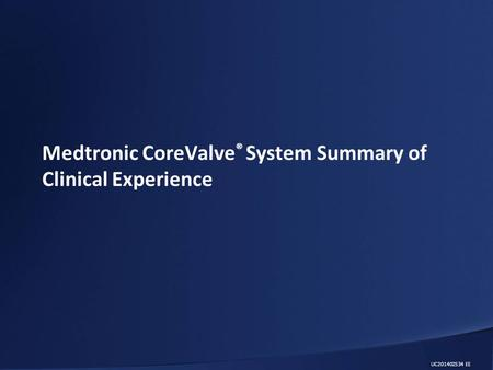 Medtronic CoreValve ® System Summary of Clinical Experience UC201402534 EE.