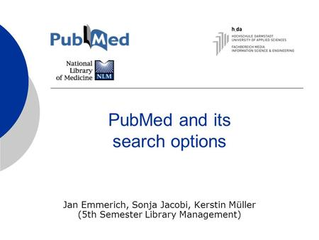 PubMed and its search options Jan Emmerich, Sonja Jacobi, Kerstin Müller (5th Semester Library Management)