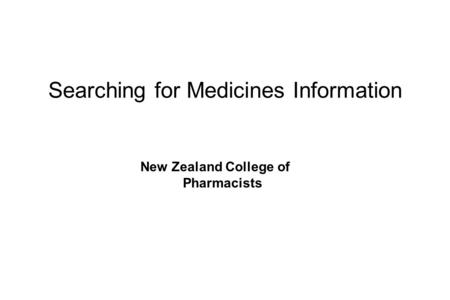 Searching for Medicines Information New Zealand College of Pharmacists.