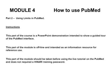 Part 2 – Using Limits in PubMed. Instructions This part of the course is a PowerPoint demonstration intended to show a guided tour of the PubMed interface.