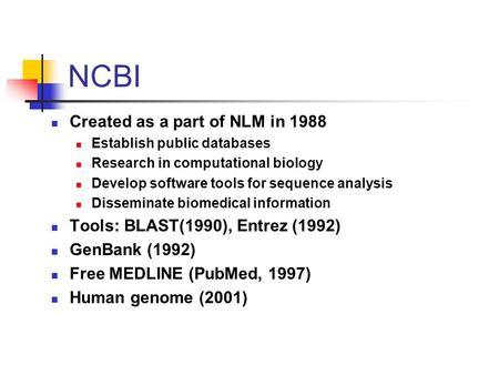 Created as a part of NLM in 1988 Establish public databases Research in computational biology Develop software tools for sequence analysis Disseminate.
