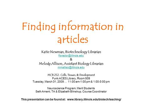 Katie Newman, Biotechnology Librarian & Melody Allison, Assistant Biology Librarian MCB 252: Cells, Tissues,
