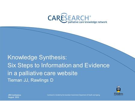 Knowledge Synthesis: Six Steps to Information and Evidence in a palliative care website Tieman JJ, Rawlings D JBI Conference August 2012.