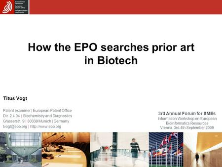 How the EPO searches prior art in Biotech Titus Vogt Patent examiner | European Patent Office Dir. 2.4.04 | Biochemistry and Diagnostics Grasserstr. 9.