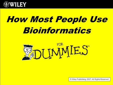© Wiley Publishing. 2007. All Rights Reserved. How Most People Use Bioinformatics.