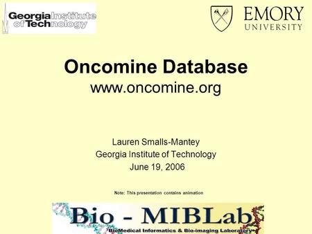 Oncomine Database www.oncomine.org Lauren Smalls-Mantey Georgia Institute of Technology June 19, 2006 Note: This presentation contains animation.