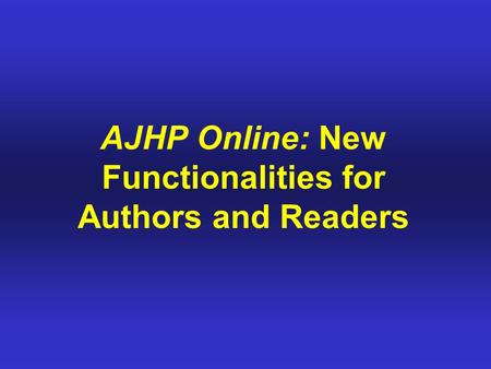 AJHP Online: New Functionalities for Authors and Readers.
